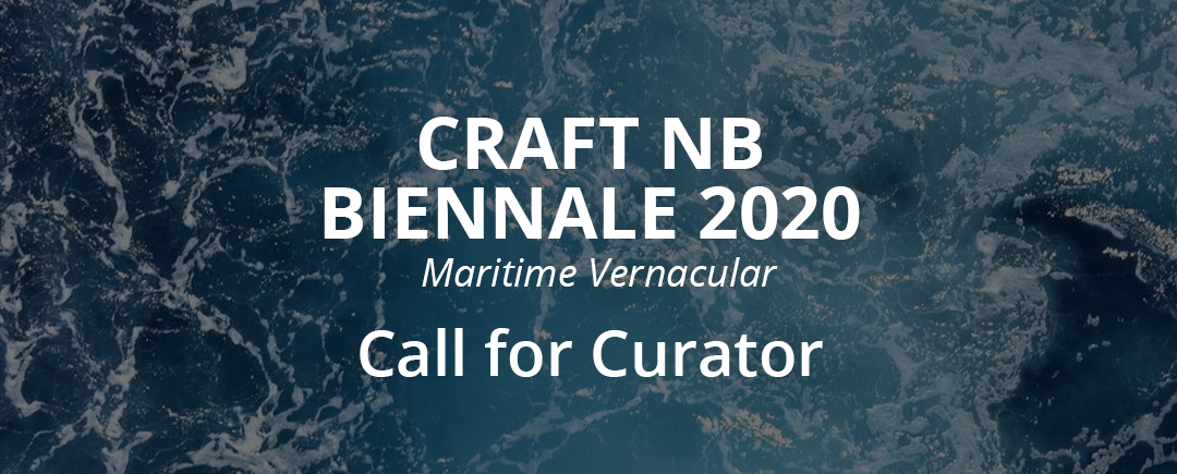 "Craft NB Biennale 2020 ""Maritime Vernacular"" – Call for Curator"